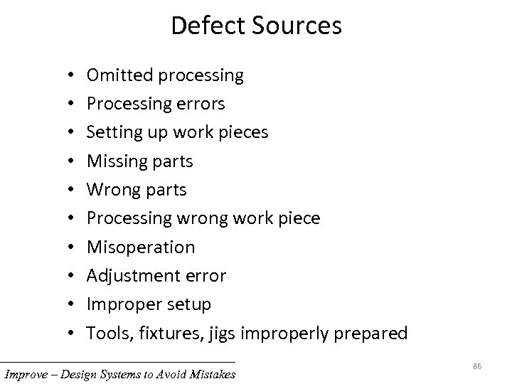 Defect Sources • • • Omitted processing Processing errors Setting up work pieces Missing