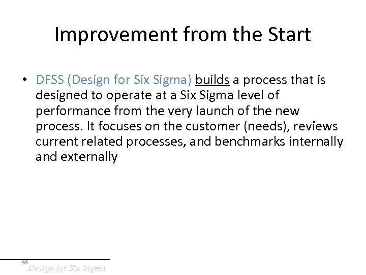 Improvement from the Start • DFSS (Design for Six Sigma) builds a process that