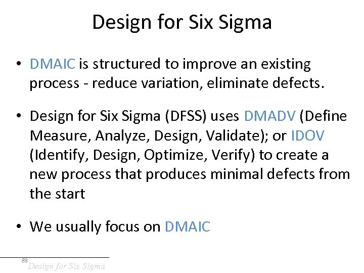 Design for Six Sigma • DMAIC is structured to improve an existing process -