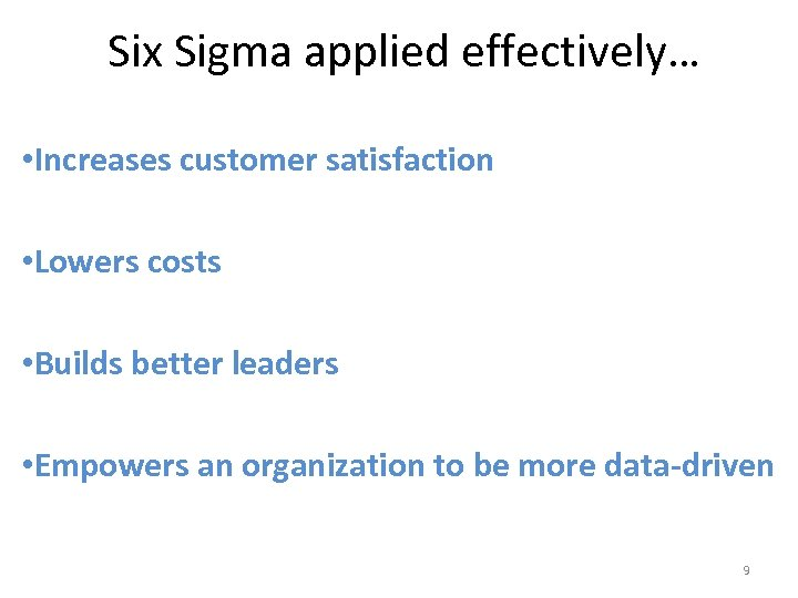 Six Sigma applied effectively… • Increases customer satisfaction • Lowers costs • Builds better