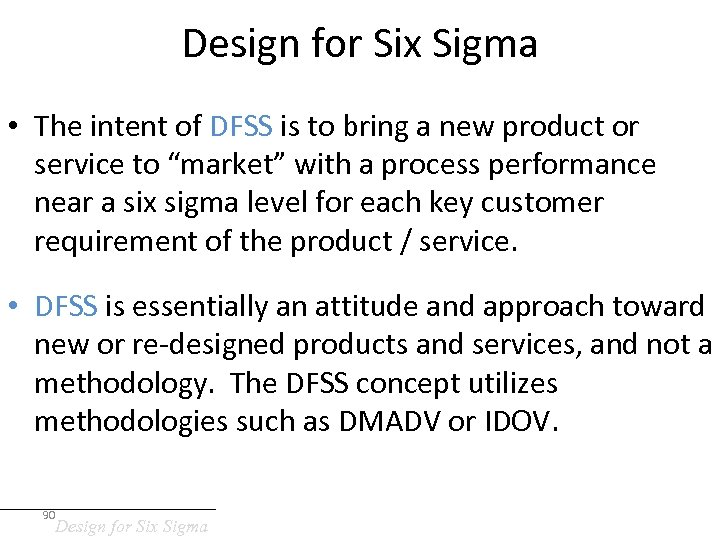 Design for Six Sigma • The intent of DFSS is to bring a new