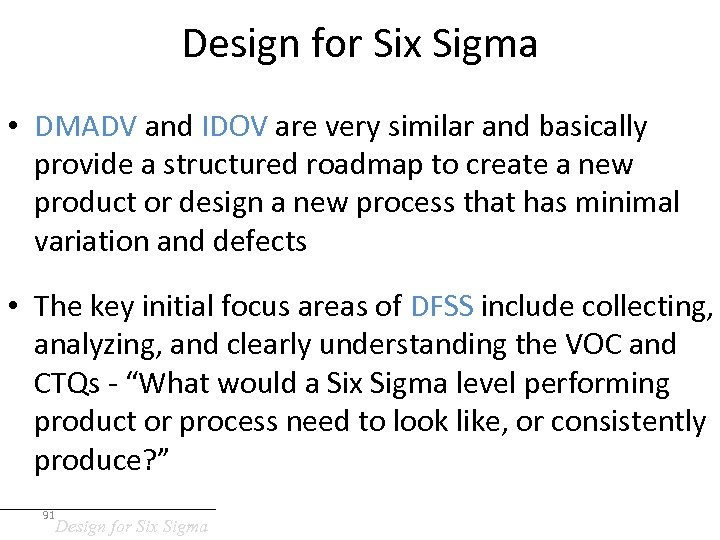 Design for Six Sigma • DMADV and IDOV are very similar and basically provide