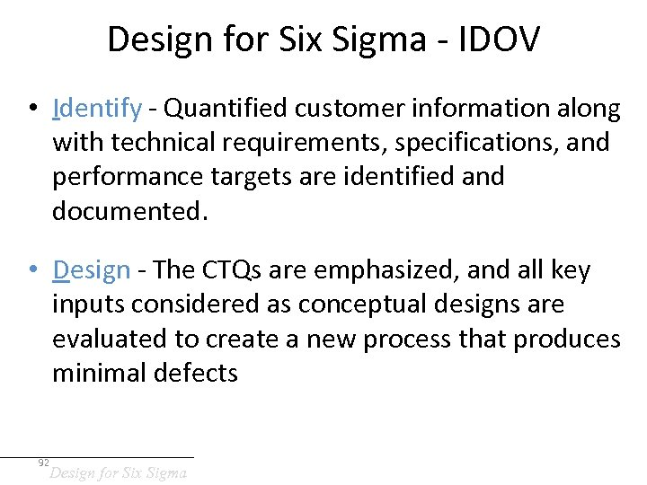 Design for Six Sigma - IDOV • Identify - Quantified customer information along with