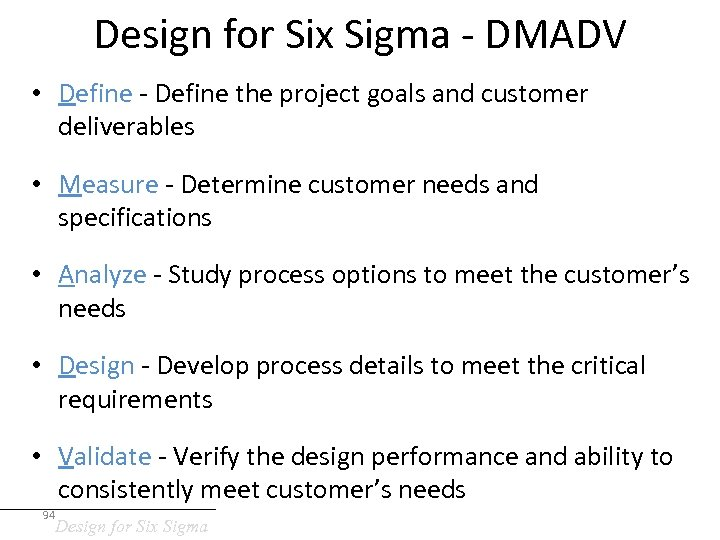 Design for Six Sigma - DMADV • Define - Define the project goals and