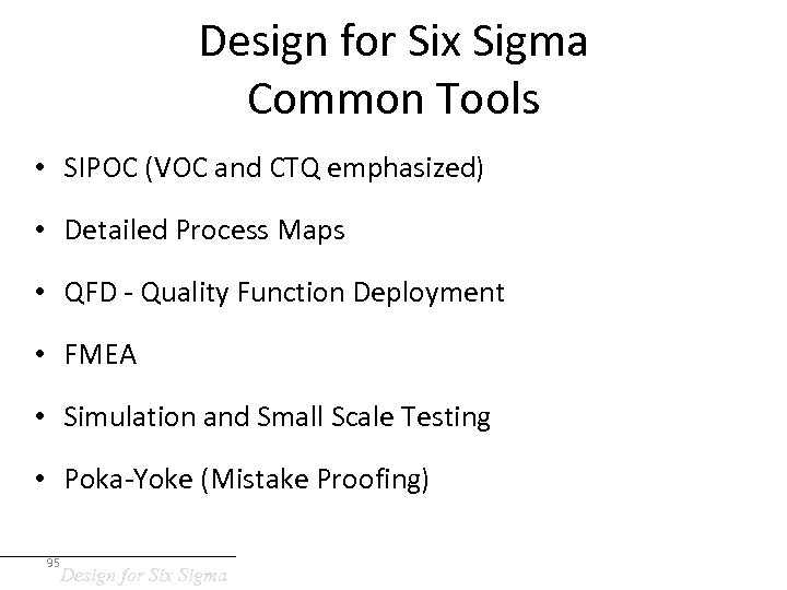 Design for Six Sigma Common Tools • SIPOC (VOC and CTQ emphasized) • Detailed