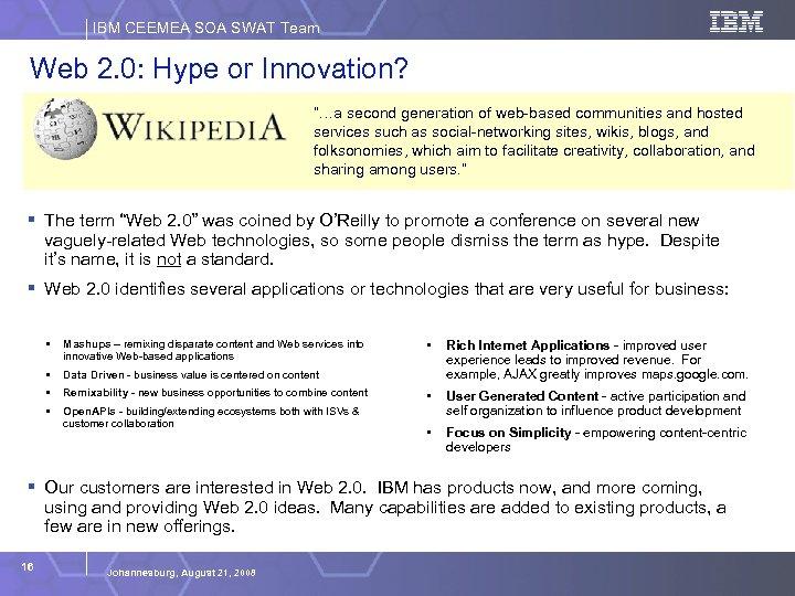 "IBM CEEMEA SOA SWAT Team Web 2. 0: Hype or Innovation? ""…a second generation"