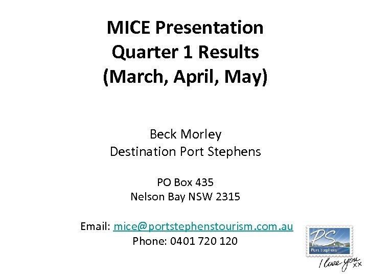 MICE Presentation Quarter 1 Results (March, April, May) Beck Morley Destination Port Stephens PO