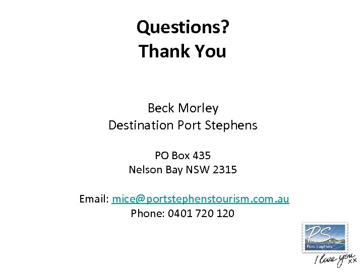 Questions? Thank You Beck Morley Destination Port Stephens PO Box 435 Nelson Bay NSW
