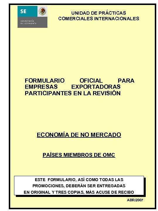 ´ UNIDAD DE PRACTICAS COMERCIALES INTERNACIONALES FORMULARIO OFICIAL PARA EMPRESAS EXPORTADORAS PARTICIPANTES EN LA