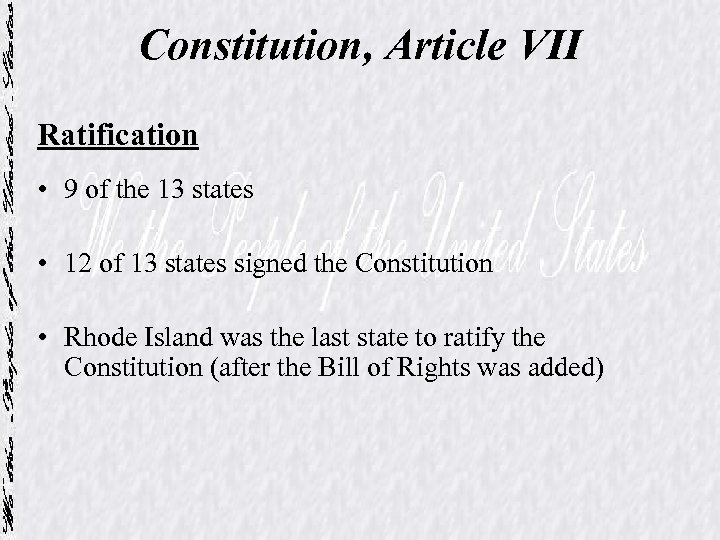 Constitution, Article VII Ratification • 9 of the 13 states • 12 of 13