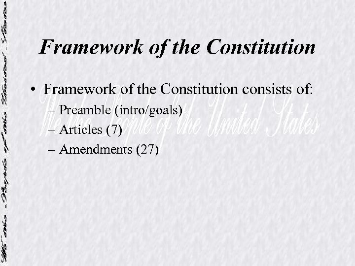 Framework of the Constitution • Framework of the Constitution consists of: – Preamble (intro/goals)