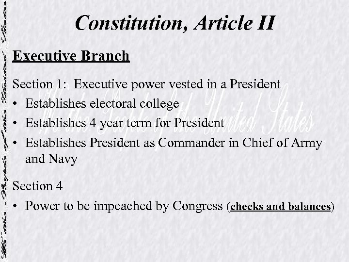 Constitution, Article II Executive Branch Section 1: Executive power vested in a President •