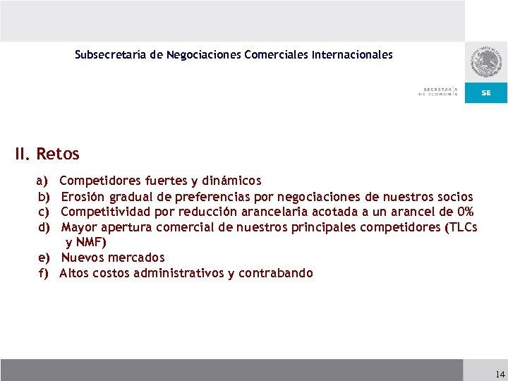 Subsecretaría de Negociaciones Comerciales Internacionales II. Retos a) b) c) d) Competidores fuertes y