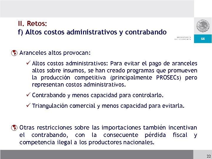 II. Retos: f) Altos costos administrativos y contrabando þ Aranceles altos provocan: ü Altos