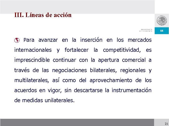 III. Líneas de acción þ Para avanzar en la inserción en los mercados internacionales