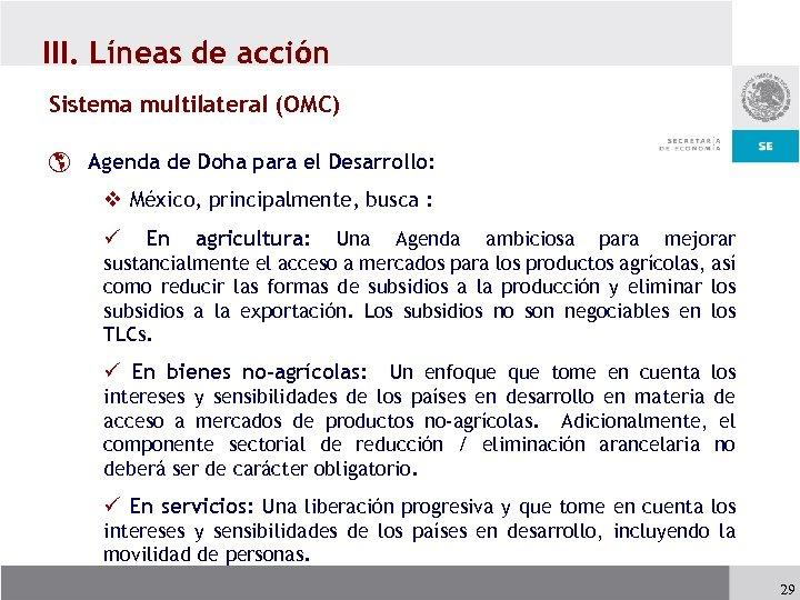 III. Líneas de acción Sistema multilateral (OMC) þ Agenda de Doha para el Desarrollo: