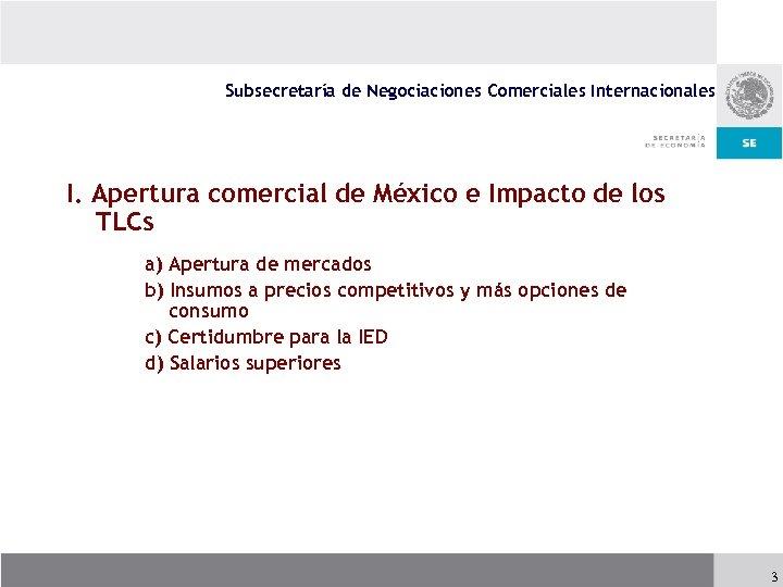 Subsecretaría de Negociaciones Comerciales Internacionales I. Apertura comercial de México e Impacto de los