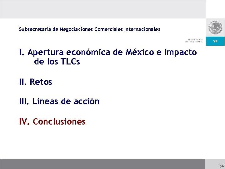 Subsecretaría de Negociaciones Comerciales Internacionales I. Apertura económica de México e Impacto de los