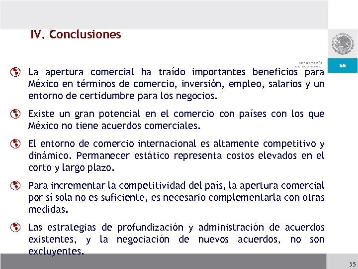 IV. Conclusiones þ La apertura comercial ha traído importantes beneficios para México en términos