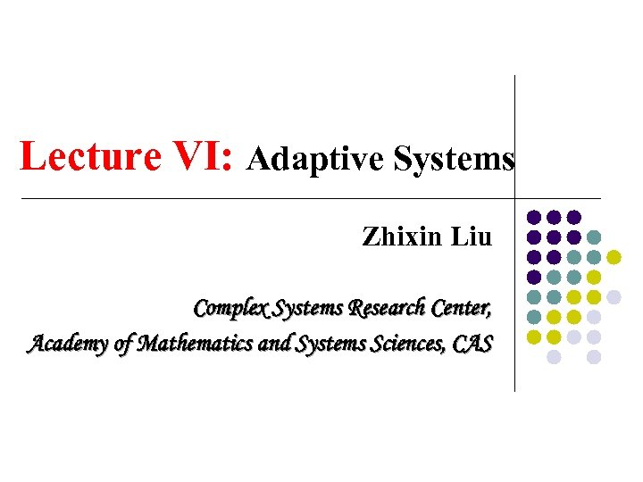 Lecture VI: Adaptive Systems Zhixin Liu Complex Systems Research Center, Academy of Mathematics and