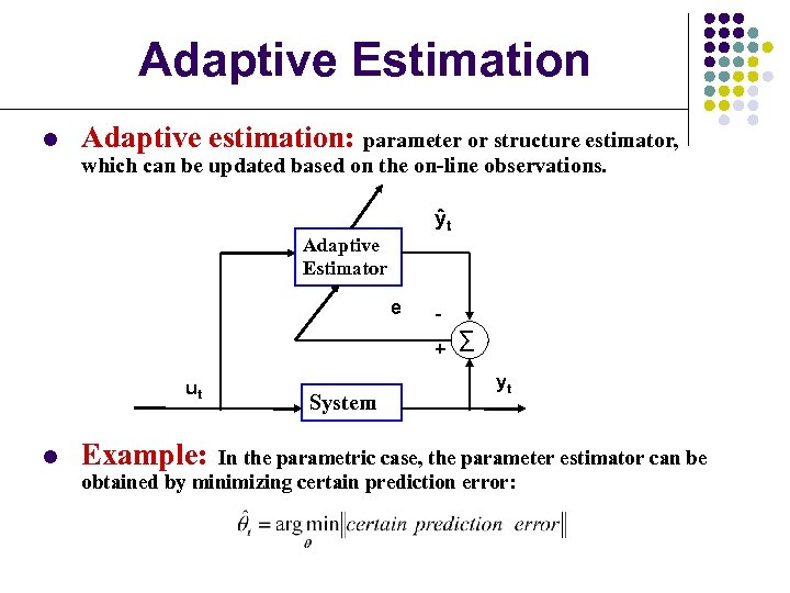 Adaptive Estimation l Adaptive estimation: parameter or structure estimator, which can be updated based