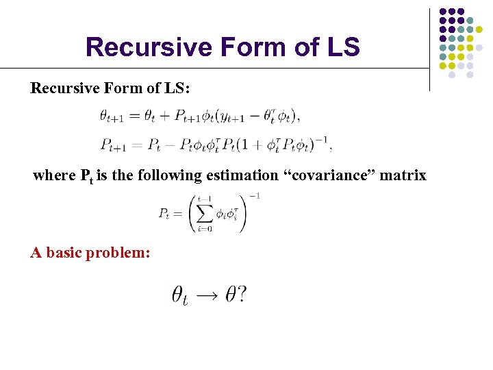 """Recursive Form of LS: where Pt is the following estimation """"covariance"""" matrix A basic"""