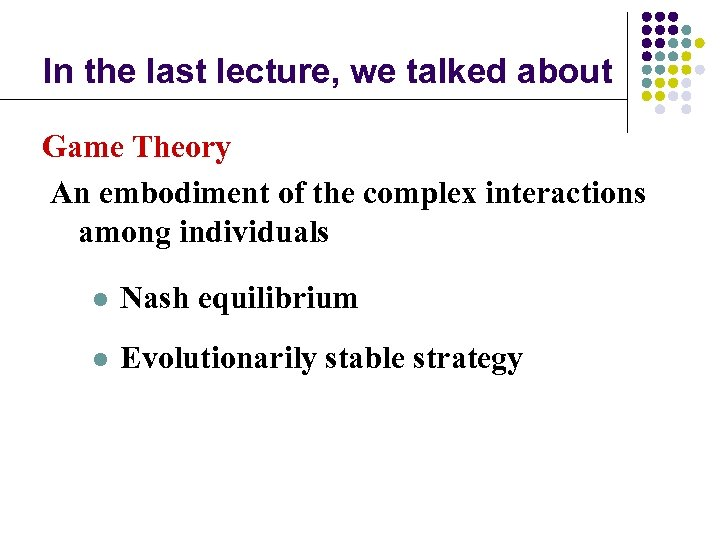 In the last lecture, we talked about Game Theory An embodiment of the complex