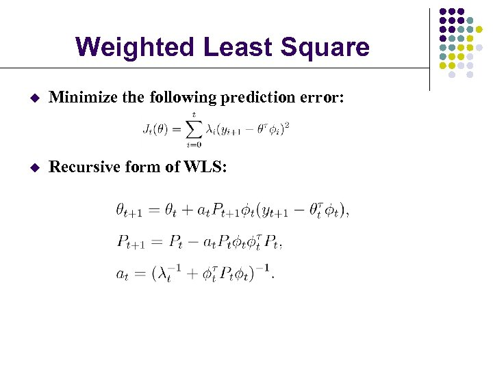 Weighted Least Square u Minimize the following prediction error: u Recursive form of WLS: