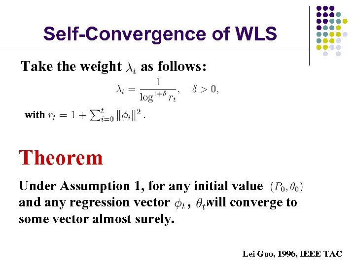 Self-Convergence of WLS Take the weight with as follows: . Theorem Under Assumption 1,
