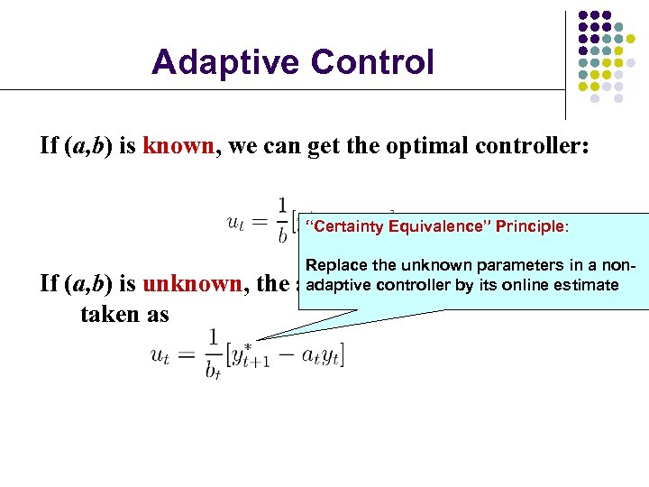 """Adaptive Control If (a, b) is known, we can get the optimal controller: """"Certainty"""