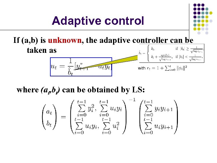Adaptive control If (a, b) is unknown, the adaptive controller can be taken as