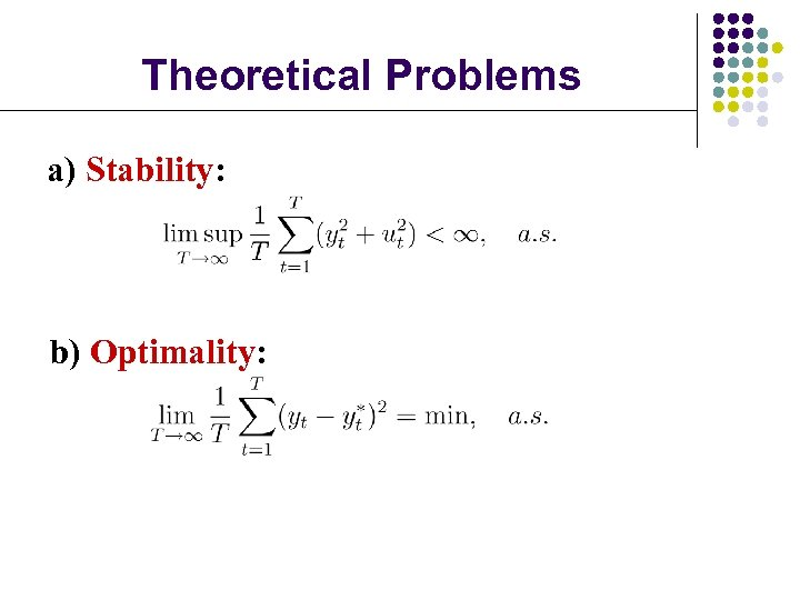Theoretical Problems a) Stability: b) Optimality: