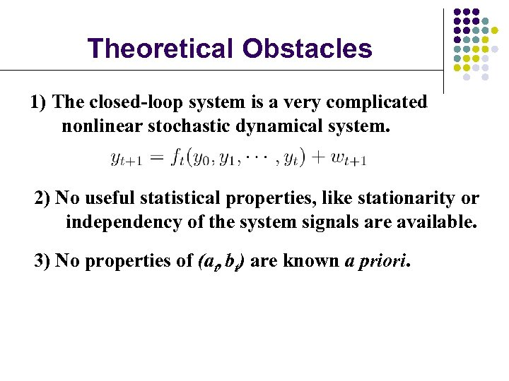 Theoretical Obstacles 1) The closed-loop system is a very complicated nonlinear stochastic dynamical system.