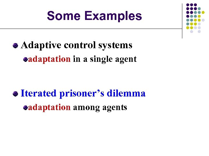 Some Examples Adaptive control systems adaptation in a single agent Iterated prisoner's dilemma adaptation