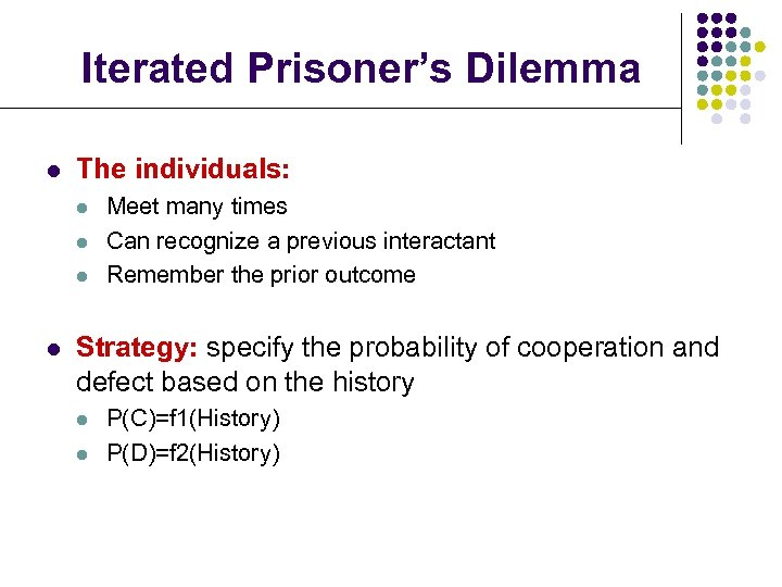 Iterated Prisoner's Dilemma l The individuals: l l Meet many times Can recognize a