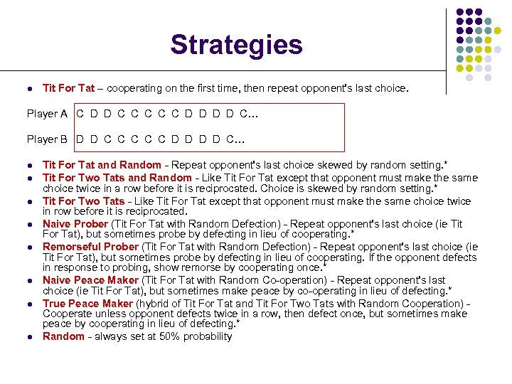 Strategies l Tit For Tat – cooperating on the first time, then repeat opponent's