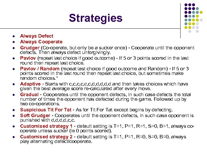 Strategies l l l Always Defect Always Cooperate Grudger (Co-operate, but only be a