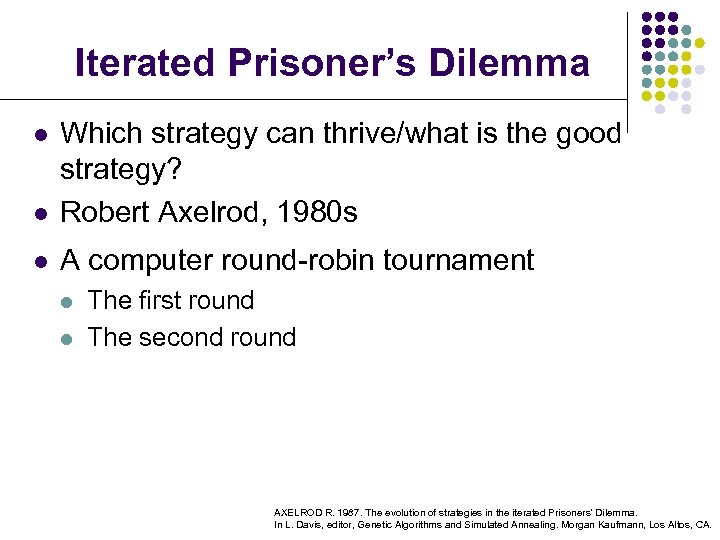 Iterated Prisoner's Dilemma l Which strategy can thrive/what is the good strategy? Robert Axelrod,