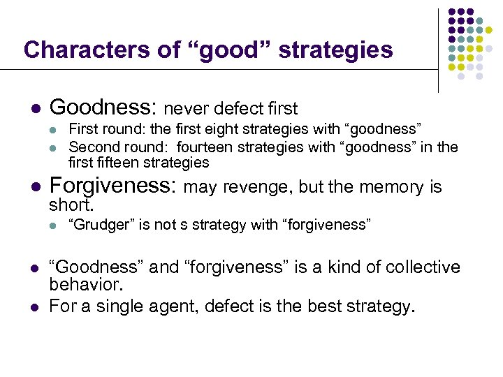 """Characters of """"good"""" strategies l Goodness: never defect first l l l Forgiveness: may"""
