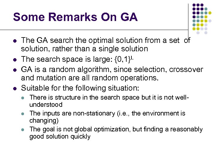 Some Remarks On GA l l The GA search the optimal solution from a