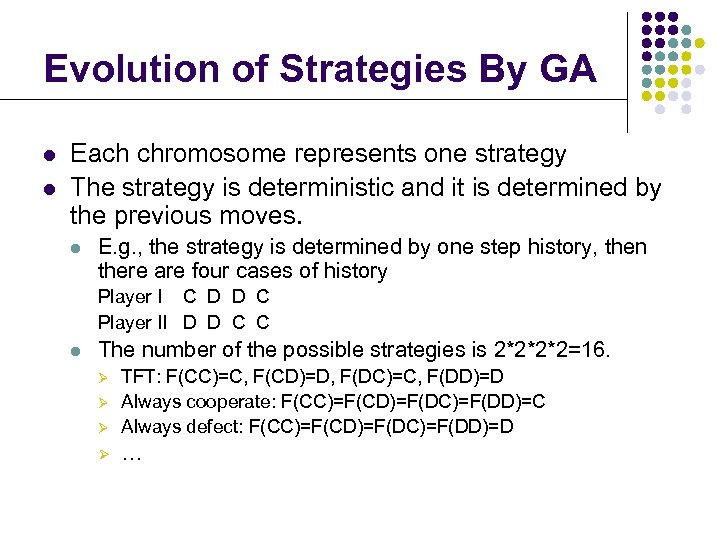 Evolution of Strategies By GA l l Each chromosome represents one strategy The strategy