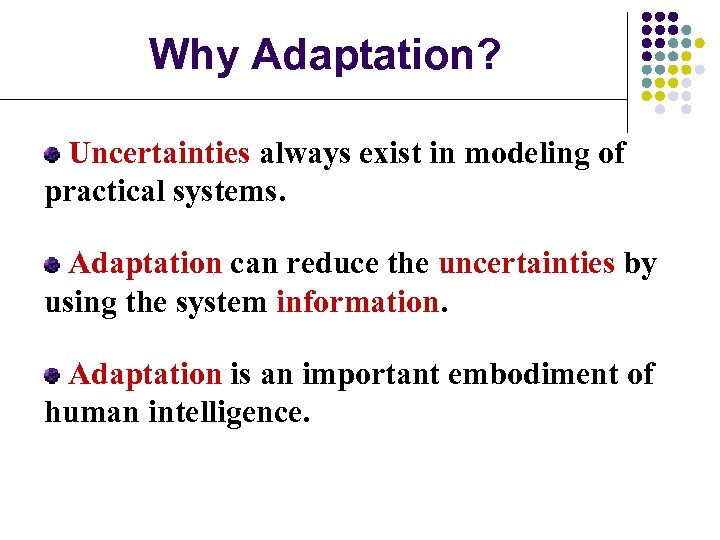 Why Adaptation? Uncertainties always exist in modeling of practical systems. Adaptation can reduce the