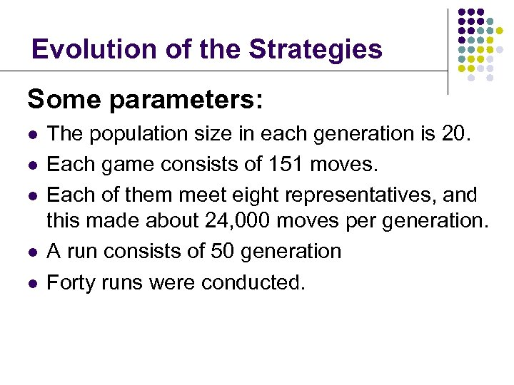 Evolution of the Strategies Some parameters: l l l The population size in each