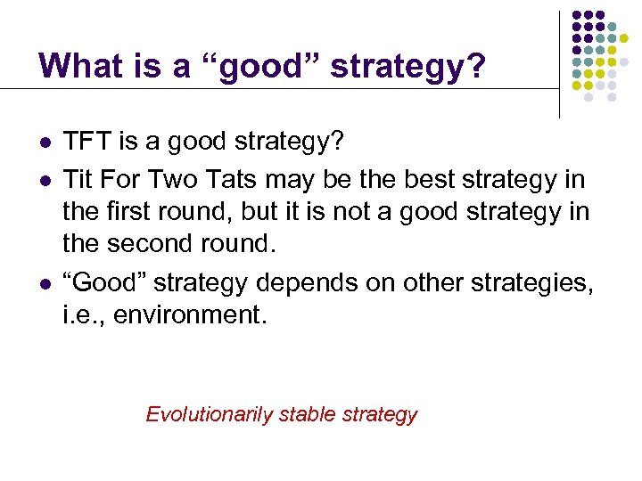 """What is a """"good"""" strategy? l l l TFT is a good strategy? Tit"""