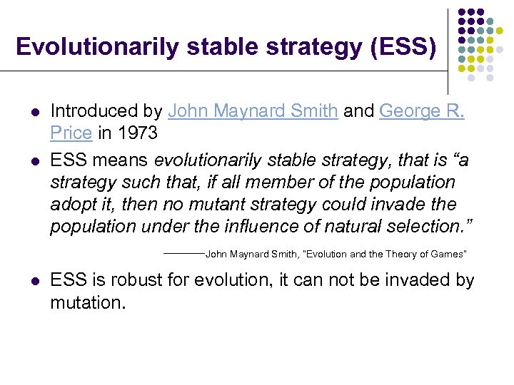 Evolutionarily stable strategy (ESS) l l Introduced by John Maynard Smith and George R.