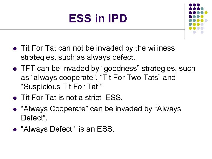 ESS in IPD l l l Tit For Tat can not be invaded by