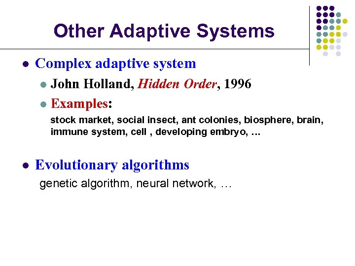 Other Adaptive Systems l Complex adaptive system John Holland, Hidden Order, 1996 l Examples:
