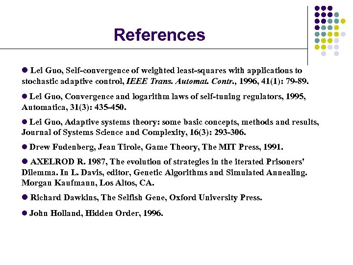 References l Lei Guo, Self-convergence of weighted least-squares with applications to stochastic adaptive control,