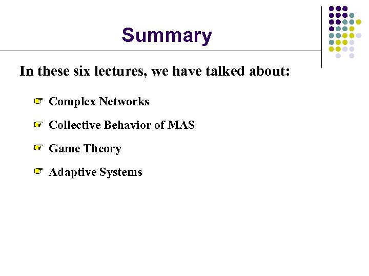 Summary In these six lectures, we have talked about: Complex Networks Collective Behavior of