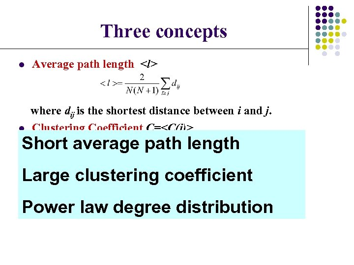 Three concepts l Average path length <l> l where dij is the shortest distance